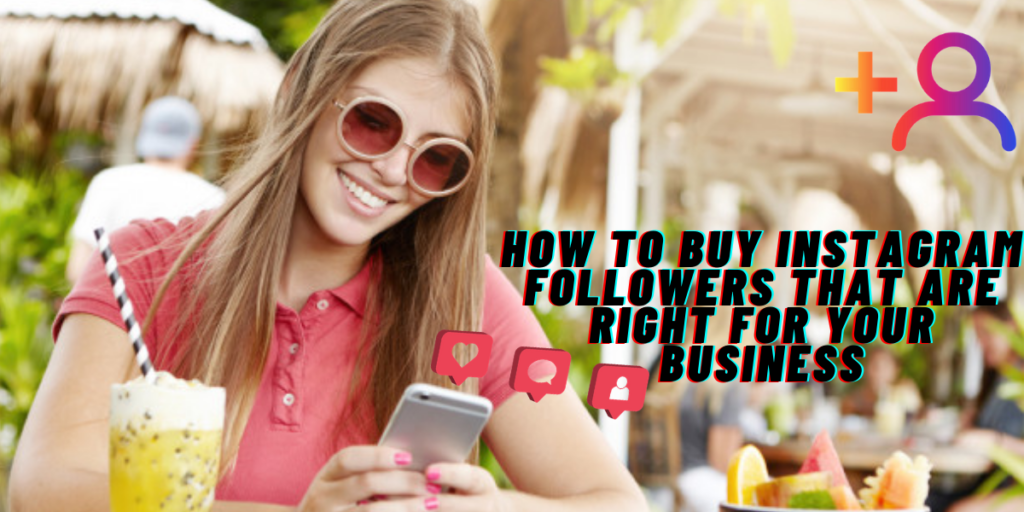 How to Buy Instagram Followers That Are Right For Your Business